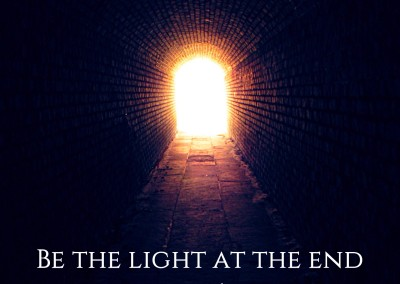 Be the Light at the end of someone's tunnel