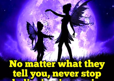 No matter what they tell you, never stop believing in magic
