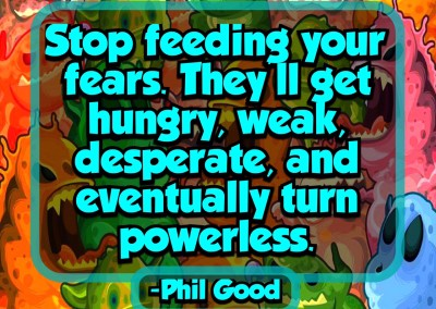 Stop feeding your fears