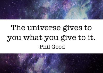 The universe gives to you what