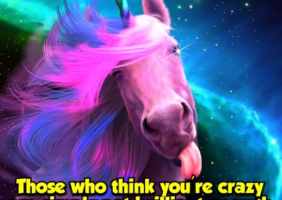 Those who think you're crazy