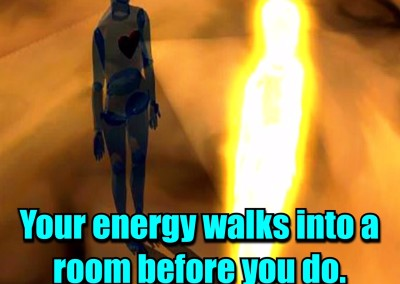 Your energy walks into